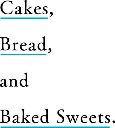 Cakes, Bread and Baked Sweets.